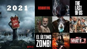 Estrenos durante 2021: Resident Evil, The Last Of Us, The Walking Dead Movie, El Último Zombie, Amry of the Dead, What if, Bridge of the Doomed